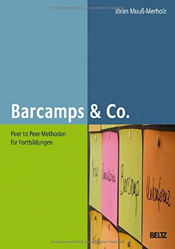 Barcamps & Co.: Peer to Peer-Methoden für Fortbildungen