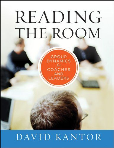 Reading the Room: Group Dynamics for Coaches and Leaders (The Jossey-Bass Business and Management Series (US))
